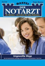 Der Notarzt 381 - Arztroman - Ungewollte Wege