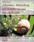 Robert Kopf: Adipositas - Behandlung mit Heilpflanzen und Naturheilkunde