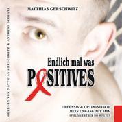 Endlich mal was Positives - Offensiv & optimistisch: Mein Umgang mit HIV