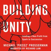 Building Unity - Leading a Non-Profit from Spark to Succession (Unabridged)