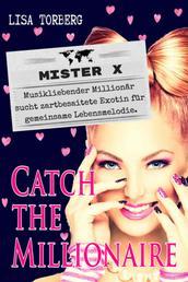 Catch the Millionaire - Mister X - Musikliebender Millionär sucht zartbesaitete Exotin für gemeinsame Lebensmelodie.