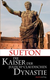 Die Kaiser der Julisch-Claudischen Dynastie - Übersetzt und eingeleitetvon Lenelotte Möller