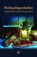 Michael Bär (Hrsg.): Weihnachtsgeschichten: Angerichtet und fein gewürzt