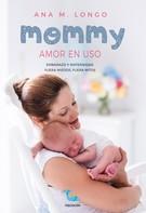 Ana M. Longo: Mommy amor en uso. Embarazo y maternidad. Fuera miedos, fuera mitos