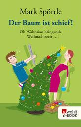 Der Baum ist schief! - Oh Wahnsinn bringende Weihnachtszeit ...