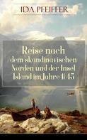 Ida Pfeiffer: Reise nach dem skandinavischen Norden und der Insel Island im Jahre 1845.