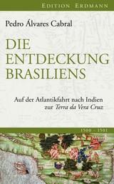 Die Entdeckung Brasiliens - Auf der Atlantikfahrt nach Indien zur Terra da Vera Cruz