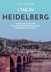 1 Tag in Heidelberg - Martinas Kurztrip zum Heidelberger Schloss und durch die Stadt