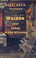 Henry David Thoreau: Henry David Thoreau: Walden, oder: Leben in den Wäldern
