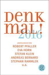 Denk mal! 2016 - Anregungen von Robert Pfaller, Eva Horn, Stefan Klein, Andreas Bernard, Stephan Rammler u.a.