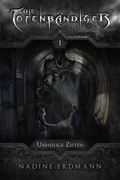 Die Totenbändiger - Band 1: Unheilige Zeiten