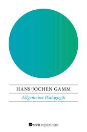 Allgemeine Pädagogik - Die Grundlagen von Erziehung und Bildung in der bürgerlichen Gesellschaft