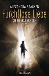 Furchtlose Liebe - Die Überlebenden 2 - Roman