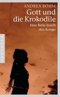 Andrea Böhm: Gott und die Krokodile ★★★★
