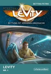 Mission: Levity - Rettung ist Verhandlungssache - Levity (Nr. 1) - Sonderausgabe zum Start der Science-Fiction-/Space Opera-Serie in doppelter Länge