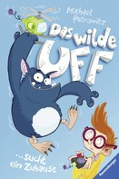 Michael Petrowitz: Das wilde Uff, Band 1: Das wilde Uff sucht ein Zuhause ★★★★★