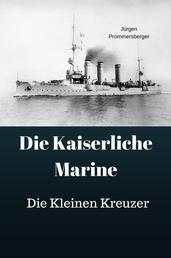 Die Kaiserliche Marine - Die Kleinen Kreuzer