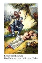 Käthchen von Heilbronn / Das Käthchen von Heilbronn - Romantische Erzählung / Romantische Erzählung, Teil 8 (Kapitel 176-202)
