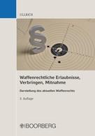 Sigrun Ullrich: Waffenrechtliche Erlaubnisse, Verbringen, Mitnahme