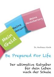 Be Prepared For Life - Der ultimative Ratgeber für dein Leben nach der Schule