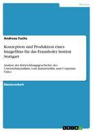 Andreas Fuchs: Konzeption und Produktion eines Imagefilms für das Fraunhofer Institut Stuttgart