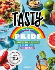 """Tasty Pride - Das Original - 75 Rezepte und Geschichten aus der Queer Food Community - Mit Rezepten von """"einfach TASTY"""""""