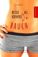 Claus Longerich: Besser Bauch als Hirnfrei!