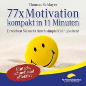 77 x Motivation - kompakt in 11 Minuten - Erreichen Sie mehr durch simple Kleinigkeiten!