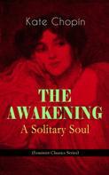 Kate Chopin: THE AWAKENING - A Solitary Soul (Feminist Classics Series)