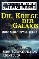 Alfred Bekker: Die Kriege der Galaxis: Zehn Science Fiction Abenteuer ★★