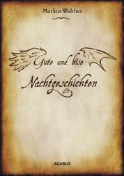 Gute und Böse Nachtgeschichten - Überarbeitete und erweiterte Neuausgabe