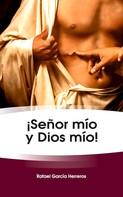Rafael García Herreros: ¡Señor mío y Dios mío!