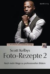 Scott Kelbys Foto-Rezepte 2 - Noch mehr Wege zu professionellen Bildern