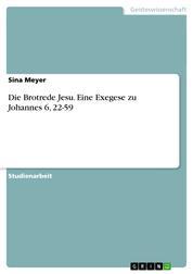 Die Brotrede Jesu. Eine Exegese zu Johannes 6, 22-59
