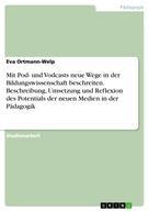 Eva Ortmann-Welp: Mit Pod- und Vodcasts neue Wege in der Bildungswissenschaft beschreiten. Beschreibung, Umsetzung und Reflexion des Potentials der neuen Medien in der Pädagogik