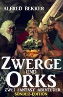 Alfred Bekker: Zwerge und Orks: Zwei Fantasy Abenteuer - Sonder-Edition