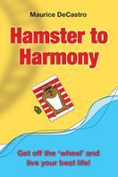 Maurice de Castro: Hamster to Harmony