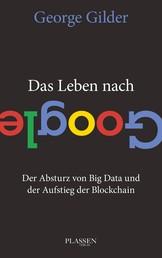 Das Leben nach Google - Der Absturz von Big Data und der Aufstieg der Blockchain