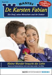 Dr. Karsten Fabian 205 - Arztroman - Kleine Wunder braucht die Liebe