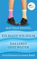 Matthias Keidtel: Ein Mann wie Holm & Das Leben geht weiter ★★★★