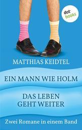 Ein Mann wie Holm & Das Leben geht weiter - Zwei Romane in einem Band