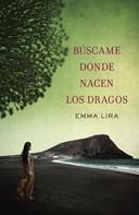 Emma Lira: Búscame donde nacen los dragos