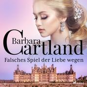 Falsches Spiel der Liebe wegen (Die zeitlose Romansammlung von Barbara Cartland 15)