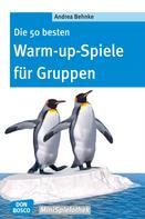 Andrea Behnke: Die 50 besten Warm-up-Spiele für Gruppen - eBook