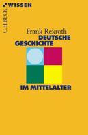 Frank Rexroth: Deutsche Geschichte im Mittelalter ★★★★