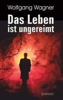 Wolfgang Wagner: Das Leben ist ungereimt
