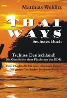 Matthias Wehlitz: Thai Ways. Band 6: Flucht aus der DDR bis nach Thailand ★