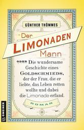 Der Limonadenmann oder Die wundersame Geschichte eines Goldschmieds, der der Frau, die er liebte, das Leben retten wollte und dabei die Limonade erfand - Historischer Roman
