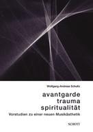 Wolfgang-Andreas Schultz: Avantgarde, Trauma, Spiritualität