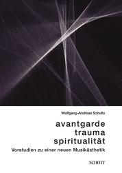 Avantgarde, Trauma, Spiritualität - Vorstudien zu einer neuen Musikästhetik